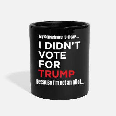 Anti Trump I didn't vote for trump because I'm not an idiot - Full Color Mug