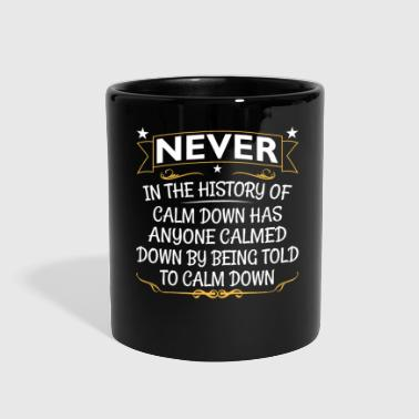 history of calm down noone calmed down - Full Color Mug