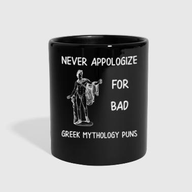 Greek Mythology Greek Never Appologize for Bad Greek Mythology Puns - Full Color Mug