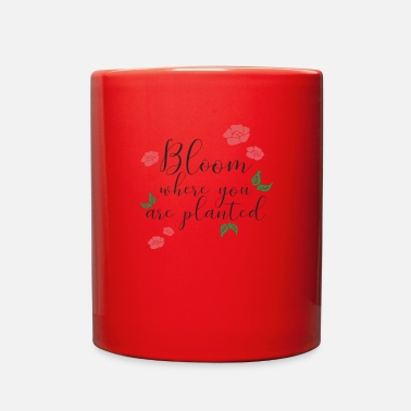 Bloom Bloom Where You Are Planted - Full Color Mug