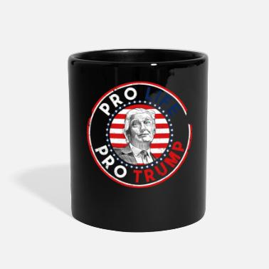 Pro Life Pro Life Pro Trump - Full Color Mug