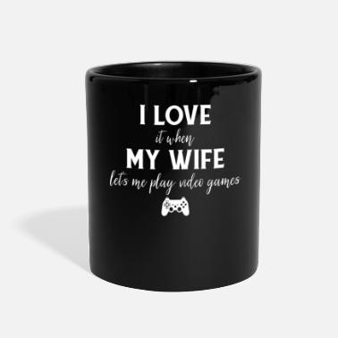 Video I LOVE it when MY WIFE let's me play video games - Full Color Mug