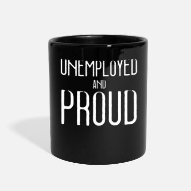 Unemployed UNEMPLOYED AND PROUD - Full Color Mug