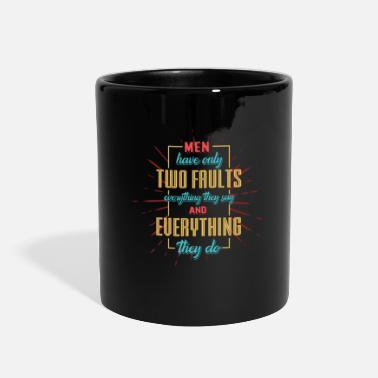 Funny MEN FAULTS FUNNY QUOTE - Full Color Mug