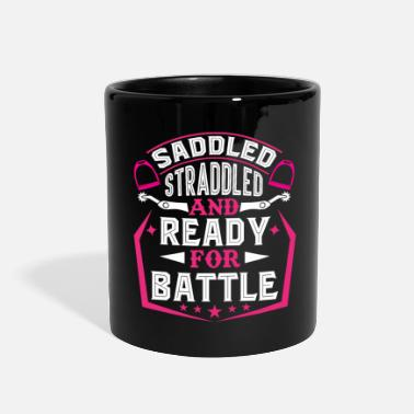 Saddle Saddled Straddled And Ready For Battle - Full Color Mug