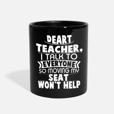 Moving My Seat Deart Teacher i talk to everyone so moving my seat - Full Color Mug
