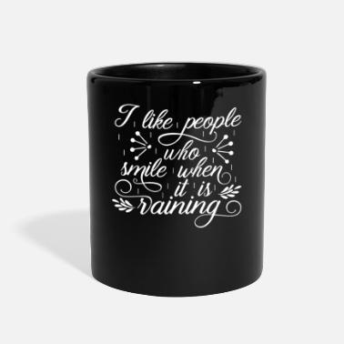 Smile Rain Quote I Like People Who Smile When It's - Full Color Mug