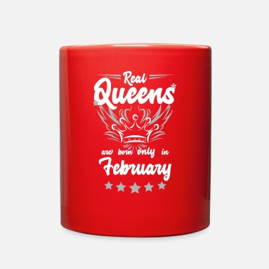 February Girl Birthday real Queens are born only in february - Full Color Mug