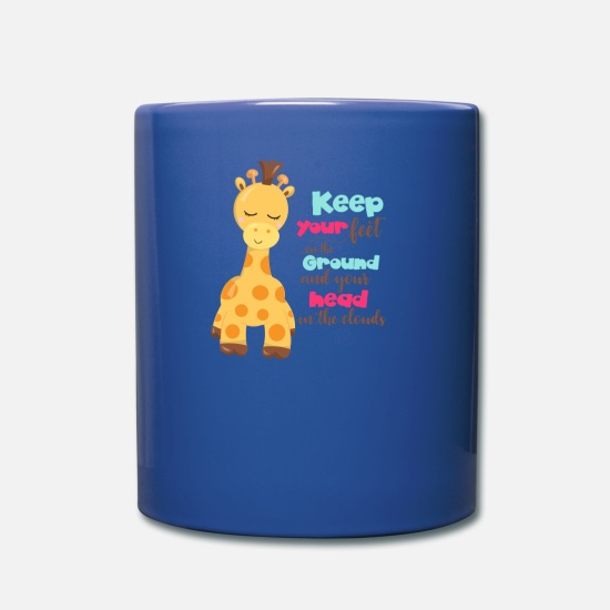 Giraffe Mugs & Drinkware - Giraffe Quotes Keep Your Feet on the Ground and - Full Color Mug royal blue