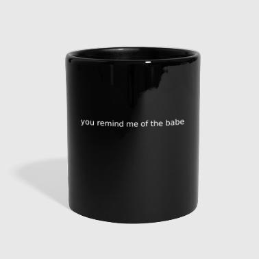 you remind me of the babe - Full Color Mug