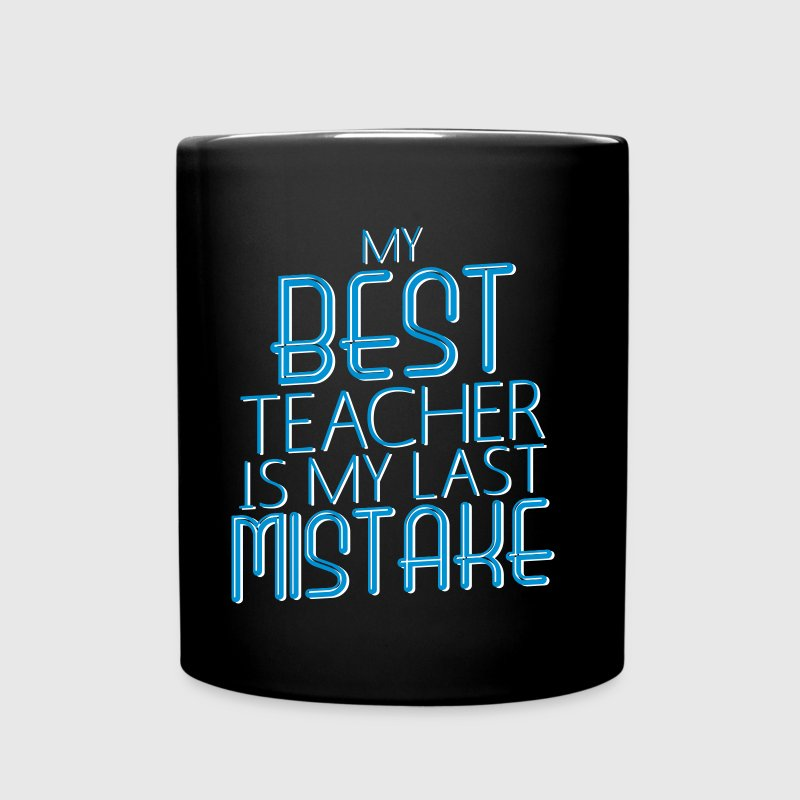 My Best Teacher Is My Last Mistake - Full Color Mug