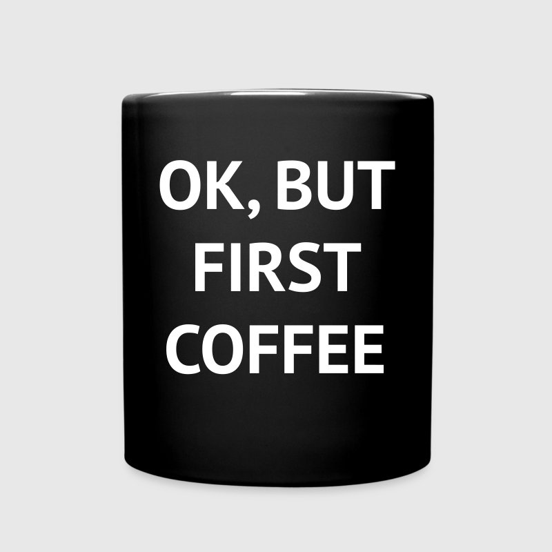 OK, BUT FIRST COFFEE - Full Color Mug