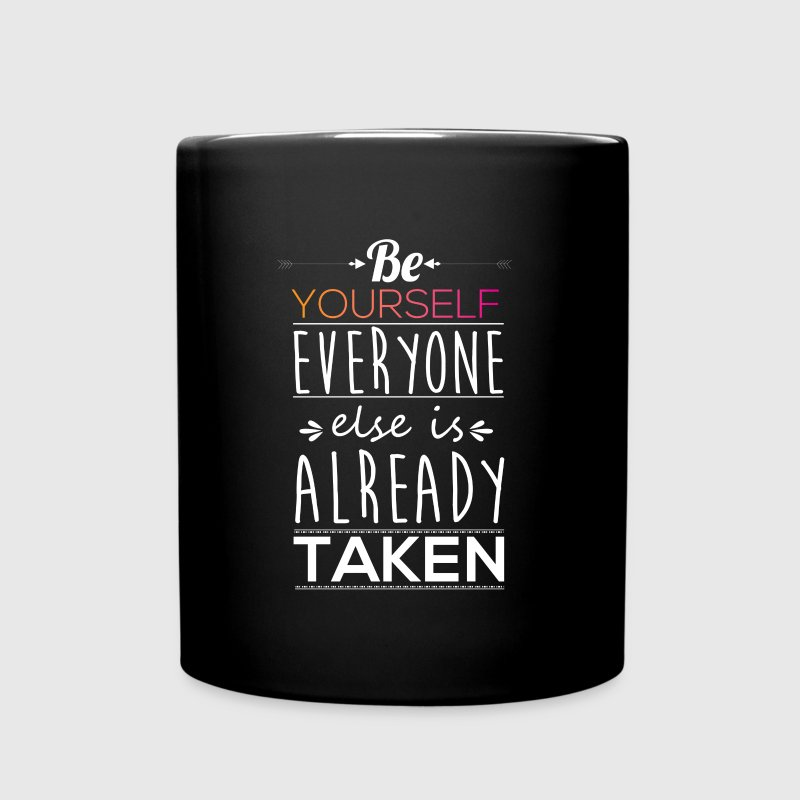 Be yourself everyone else is taken - Full Color Mug