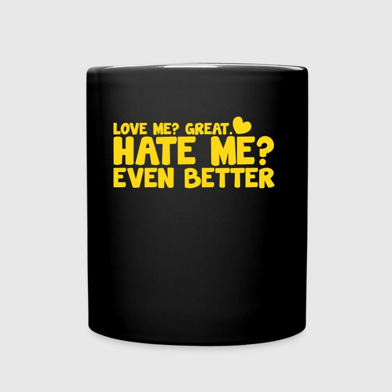 LOVE ME? GREAT. HATE ME? even better! - Full Color Mug