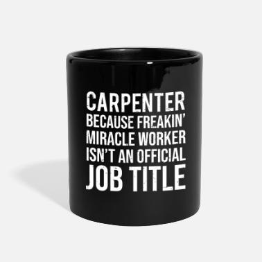 Master Funny Carpenter Miracle Worker Job Title T-shirt - Full Color Mug