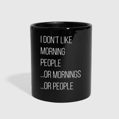 People I don't like morning people or mornings or people - Full Color Mug