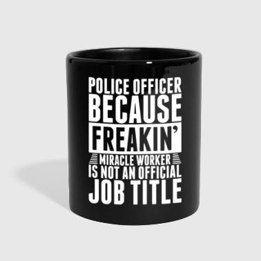 Police Officer Because Freakin Miracle Worker - Full Color Mug
