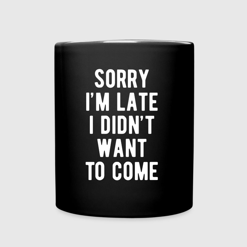 Sorry I'm late I didn't want to come Funny T Shirt - Full Color Mug