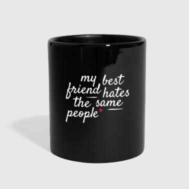 My best friend hates the same people - Full Color Mug