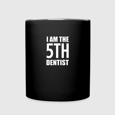 I Am the 5th Dentist - Full Color Mug