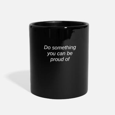 Proud Do Something You Can Be Proud Of - Full Color Mug