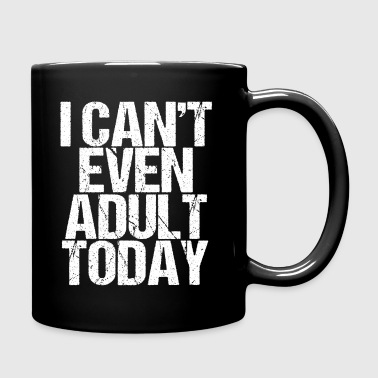 I Can't Even Adult Today - Full Color Mug