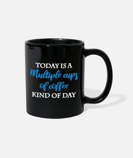 Quote Mugs & Cups - Multiple cups of coffee - Full Color Mug black