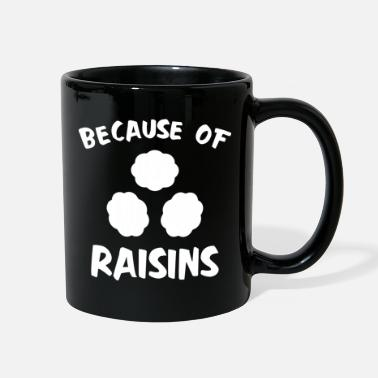 Raisin Because Of Raisins - Full Color Mug