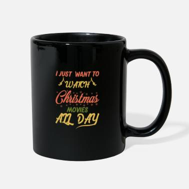 Movie I JUST WANT TO WATCH CHRISTMAS MOVIES ALL DAY, - Full Color Mug