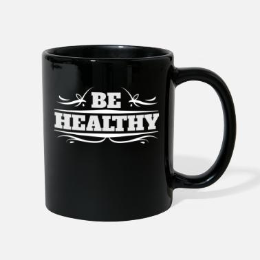 Healthy Be Healthy - Full Color Mug