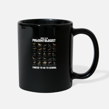 Tacher Born To Be Paleontologist, Forced To Go To School - Full Color Mug