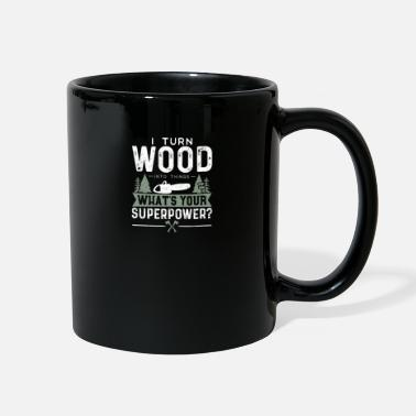 Axe I Turn Wood Into Things What's Your Superpower? -b - Full Color Mug