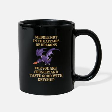 Meddle Not Fantasy Meddle Not In The Affairs Of Dragons - Full Color Mug