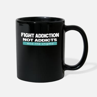 Fight Addiction Fight Addiction Not Addicts End The Stigma - Full Color Mug