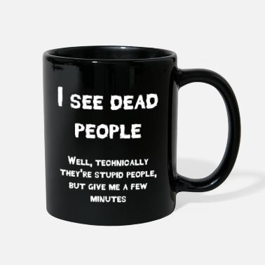 Dead Stupid I See Dead People Stupid People Smart Ass Gift - Full Color Mug