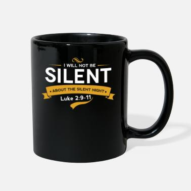 Silent I will not be silent about the silent night. - Full Color Mug