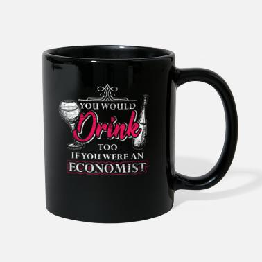 Accountant You Would Drink Too If You Were An Economist - Full Color Mug