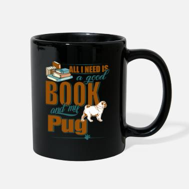 All I Need Is My Book And My Dog All I Need Is A Good Book And My Pug - Full Color Mug