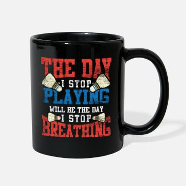 The Day I Stop Playing Badminton - Full Color Mug