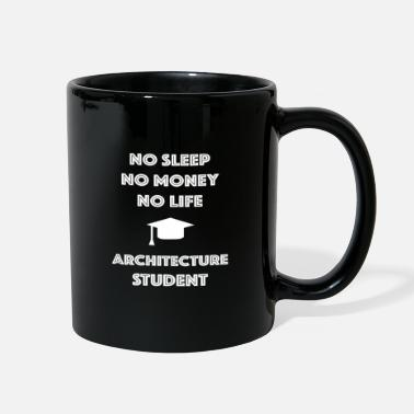 Student ARCHITECTURE Student No Life Money Sleep Student - Full Color Mug
