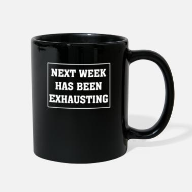 Week Next Week Has Been Exhausting - Full Color Mug
