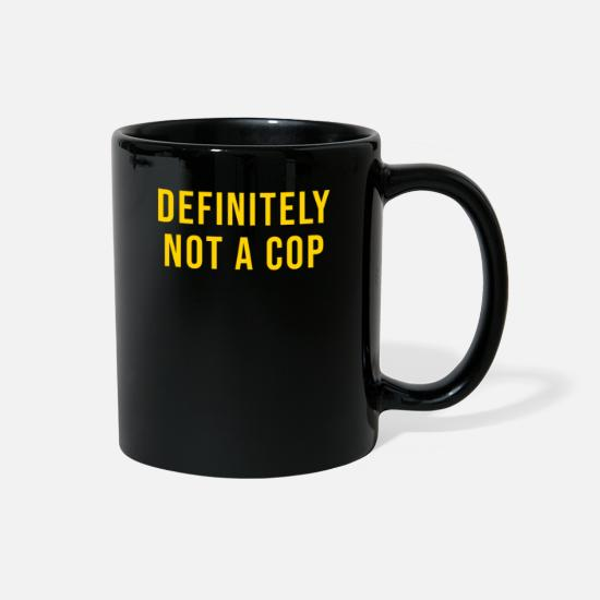 Cop Mugs & Drinkware - Definitely Not A Cop - Full Color Mug black
