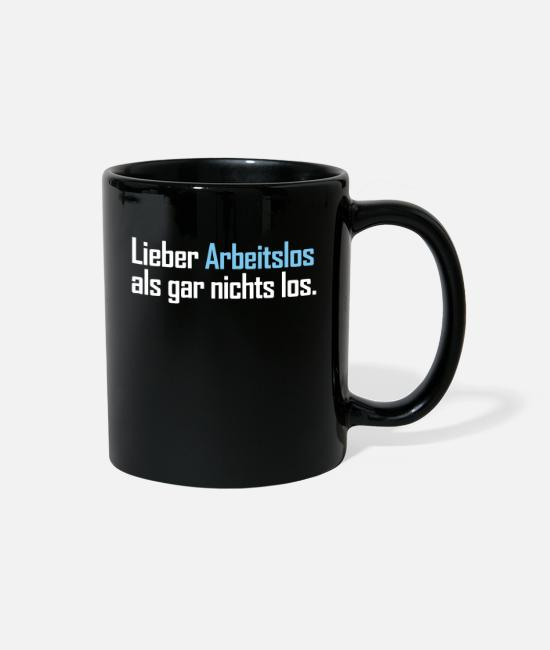 Hartz 4 Mugs & Cups - rather unemployed than nothing at all loose fun gi - Full Color Mug black
