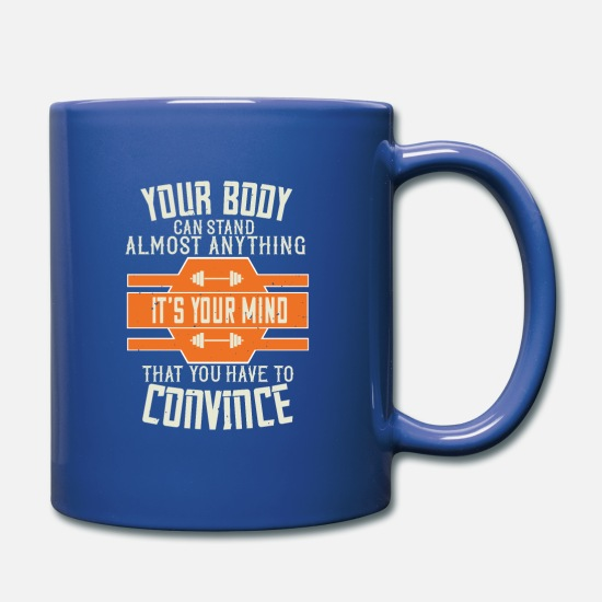 Funny Mugs & Drinkware - Your Body Can Stand Almost Anything. It's Your - Full Color Mug royal blue
