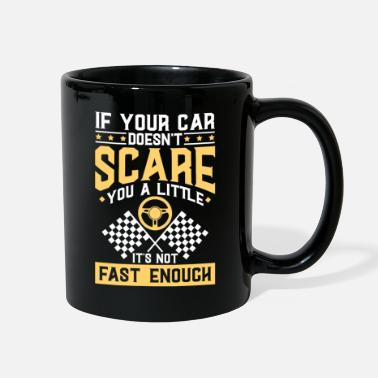 Drive Go By Car If your Car doesn't scare you a little | racer - Full Color Mug