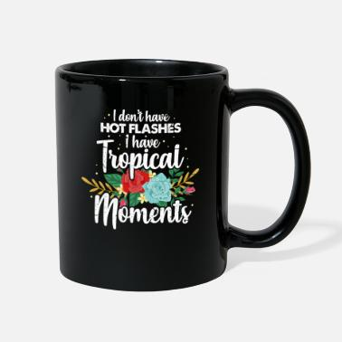Funny 50th Birthday Menopause I Don't Have Hot Flashes I Have Tropical - Full Color Mug