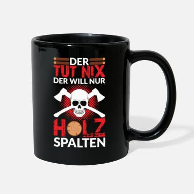Axe HE AIN'T DOING NOTHING HE JUST WANTS TO SPLIT WOOD - Full Color Mug