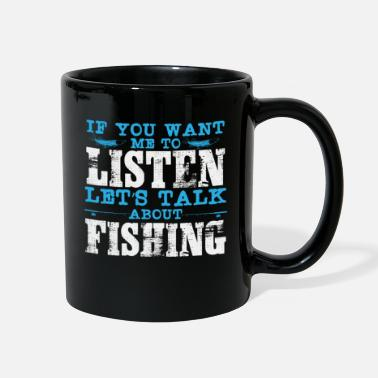 If you want to Listen Lets talk Fishing - Full Color Mug