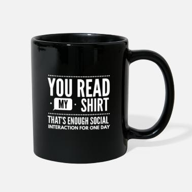 Miscellaneous your read my shirt, enough social interaction - Full Color Mug