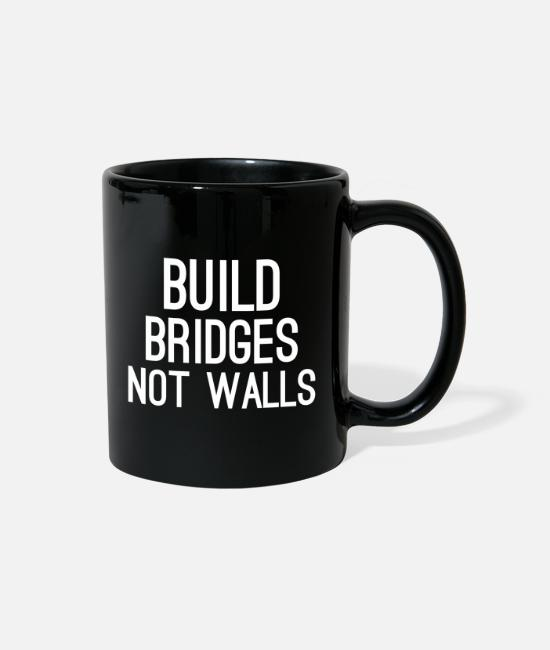 Bridges Mugs & Cups - Build Bridges Not Walls Slogan Saying - Full Color Mug black